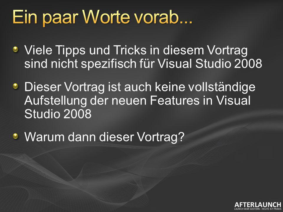 Ein paar Worte vorab... Viele Tipps und Tricks in diesem Vortrag sind nicht spezifisch für Visual Studio 2008.