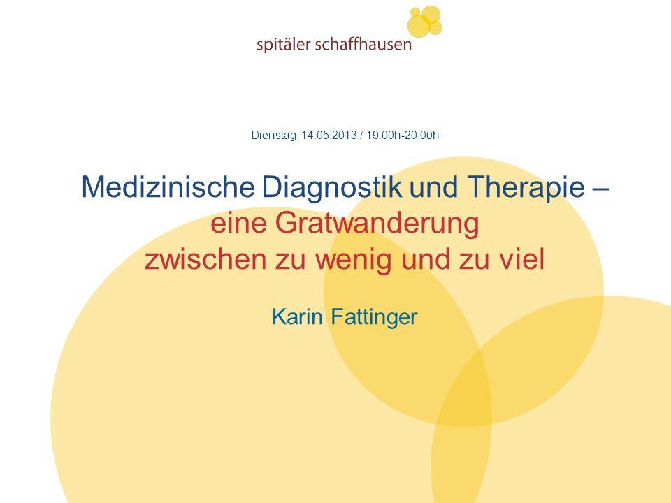 Dienstag, 14.05.2013 / 19.00h-20.00h Medizinische Diagnostik und Therapie – eine Gratwanderung zwischen zu wenig und zu viel Karin Fattinger