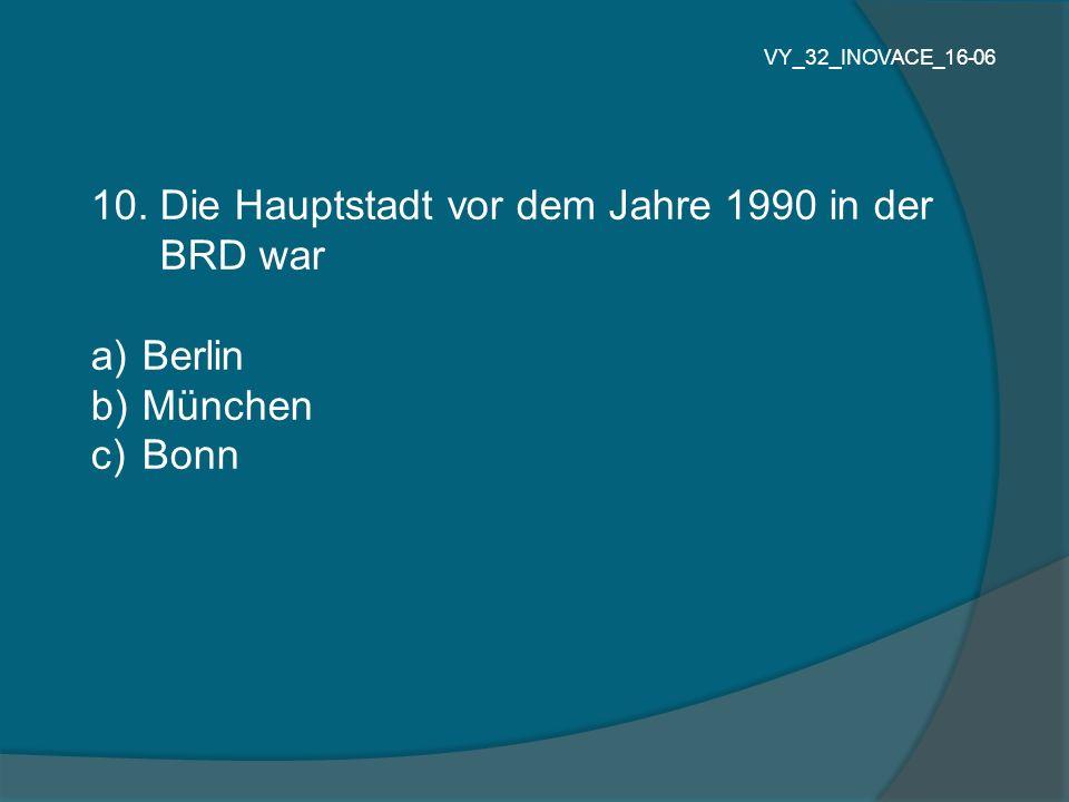 10. Die Hauptstadt vor dem Jahre 1990 in der BRD war Berlin München