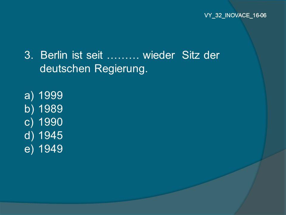 Berlin ist seit ……… wieder Sitz der deutschen Regierung. 1999 1989