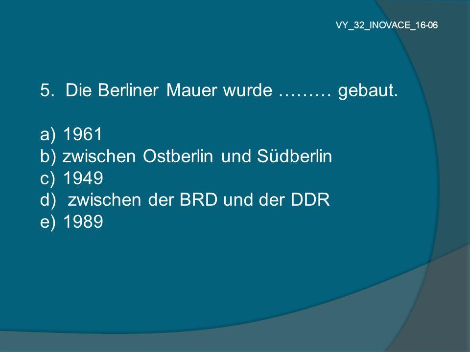 5. Die Berliner Mauer wurde ……… gebaut. 1961