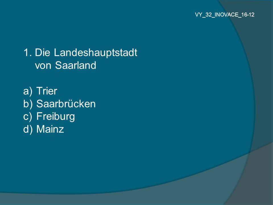 1. Die Landeshauptstadt von Saarland Trier Saarbrücken Freiburg Mainz