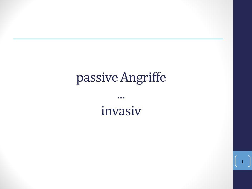passive Angriffe ... invasiv