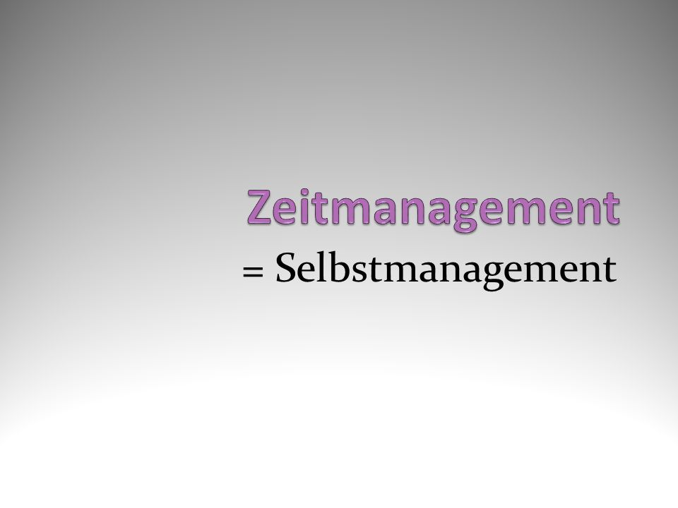 Zeitmanagement = Selbstmanagement