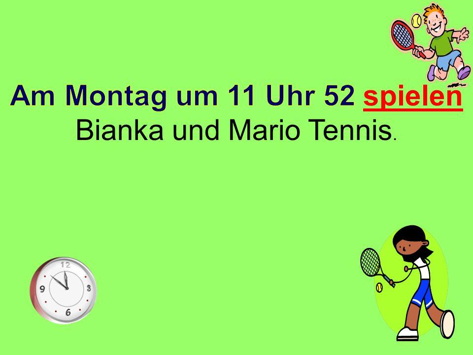 Am Montag um 11 Uhr 52 spielen Bianka und Mario Tennis.