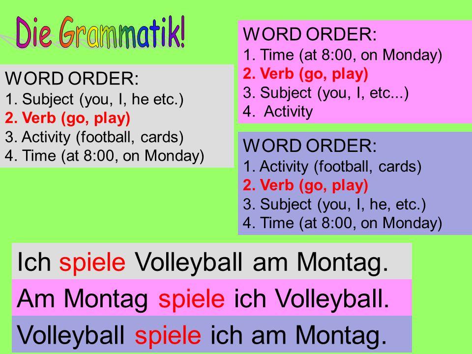 Ich spiele Volleyball am Montag. Am Montag spiele ich Volleyball.