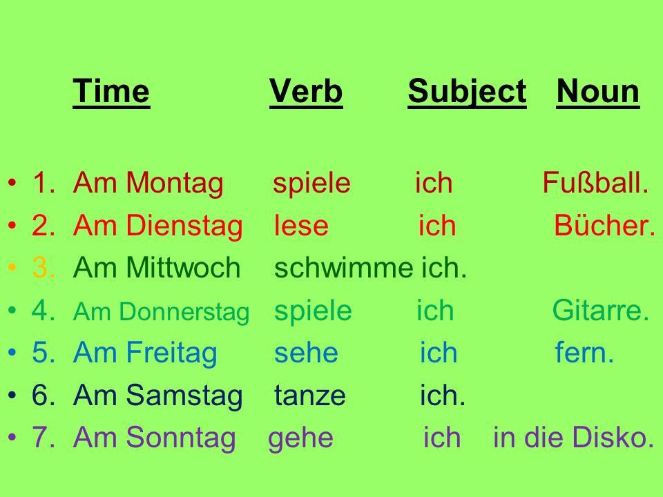 Time Verb Subject Noun1. Am Montag spiele ich Fußball.