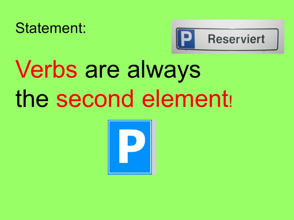 Statement: Verbs are always the second element!