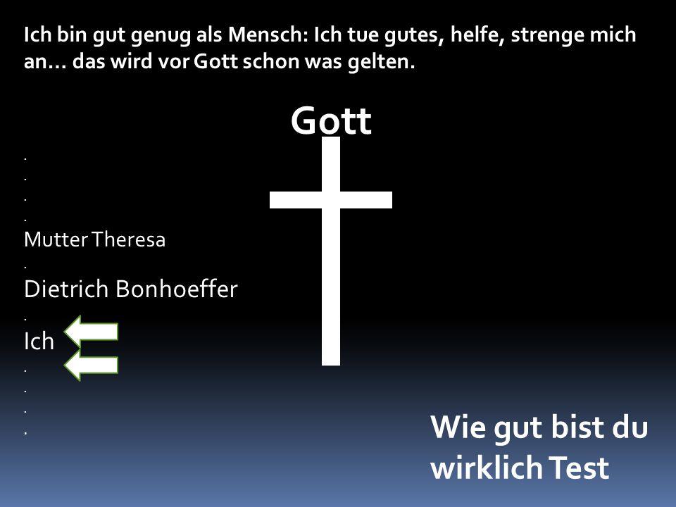 Gott Wie gut bist du wirklich Test Dietrich Bonhoeffer Ich