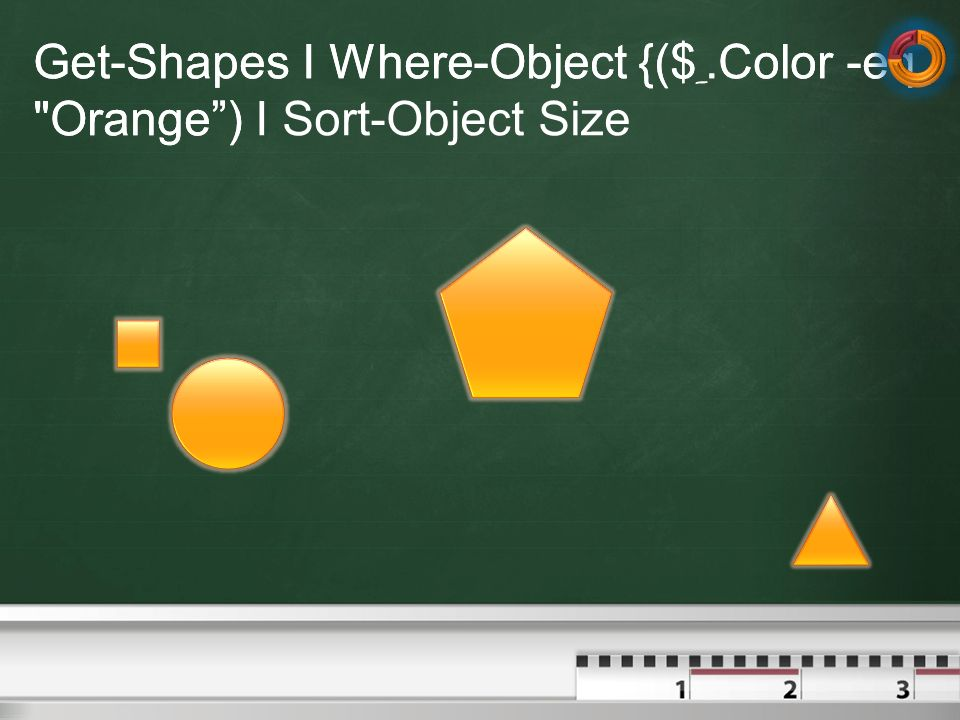 Get-Shapes I Where-Object {($_.Color -eq Orange ) I Sort-Object Size
