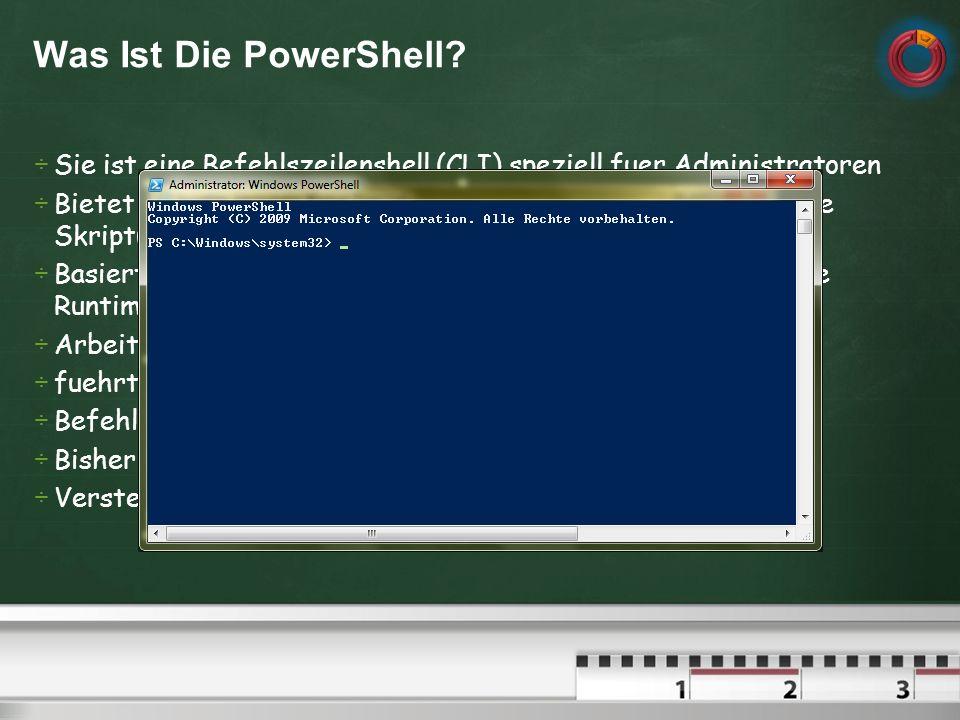 Was Ist Die PowerShell Sie ist eine Befehlszeilenshell (CLI) speziell fuer Administratoren.