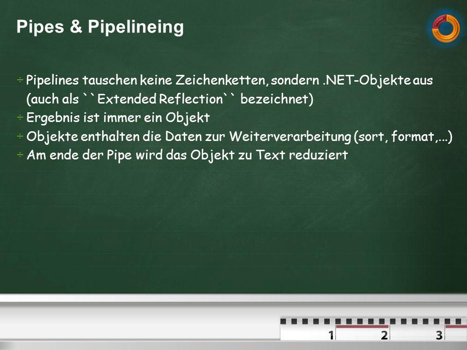 Pipes & Pipelineing Pipelines tauschen keine Zeichenketten, sondern .NET-Objekte aus. (auch als ``Extended Reflection`` bezeichnet)