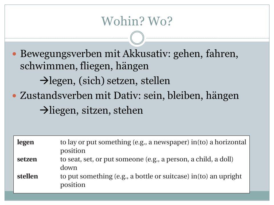 Wohin Wo Bewegungsverben mit Akkusativ: gehen, fahren, schwimmen, fliegen, hängen. legen, (sich) setzen, stellen.