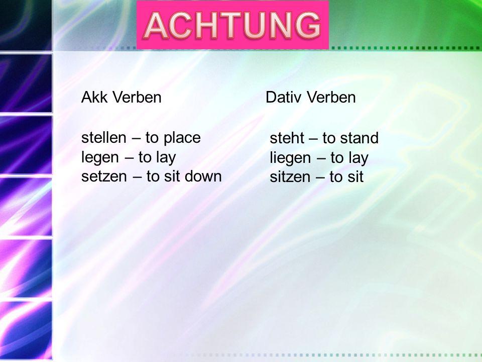 ACHTUNG Akk Verben Dativ Verben stellen – to place steht – to stand