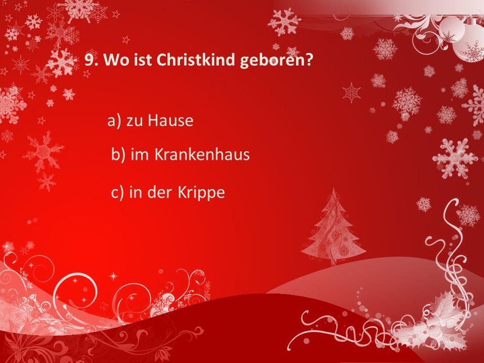 9. Wo ist Christkind geboren