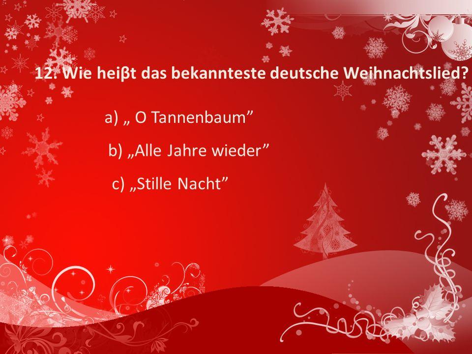 12. Wie heiβt das bekannteste deutsche Weihnachtslied