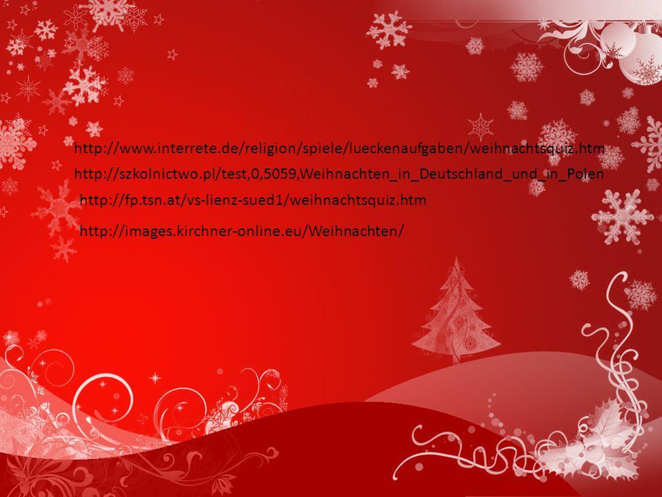 http://www.interrete.de/religion/spiele/lueckenaufgaben/weihnachtsquiz.htm http://szkolnictwo.pl/test,0,5059,Weihnachten_in_Deutschland_und_in_Polen.