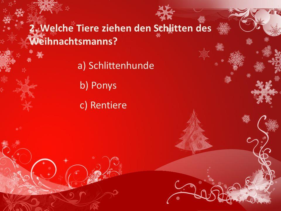 2. Welche Tiere ziehen den Schlitten des Weihnachtsmanns