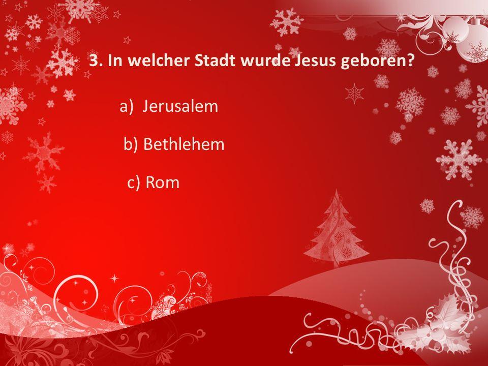 3. In welcher Stadt wurde Jesus geboren