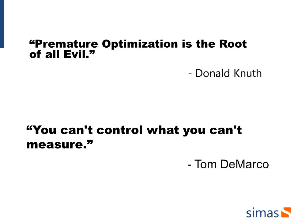 You can t control what you can t measure. - Tom DeMarco