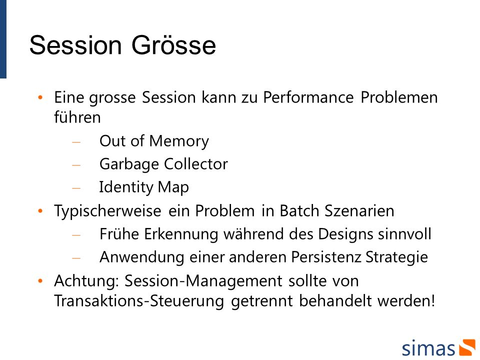 Session Grösse Eine grosse Session kann zu Performance Problemen führen. Out of Memory. Garbage Collector.