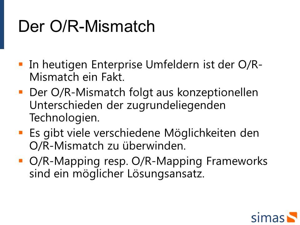 Der O/R-Mismatch In heutigen Enterprise Umfeldern ist der O/R-Mismatch ein Fakt.
