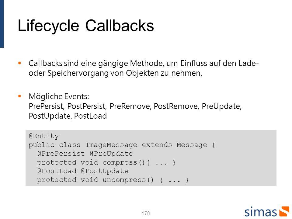 Lifecycle Callbacks Callbacks sind eine gängige Methode, um Einfluss auf den Lade- oder Speichervorgang von Objekten zu nehmen.