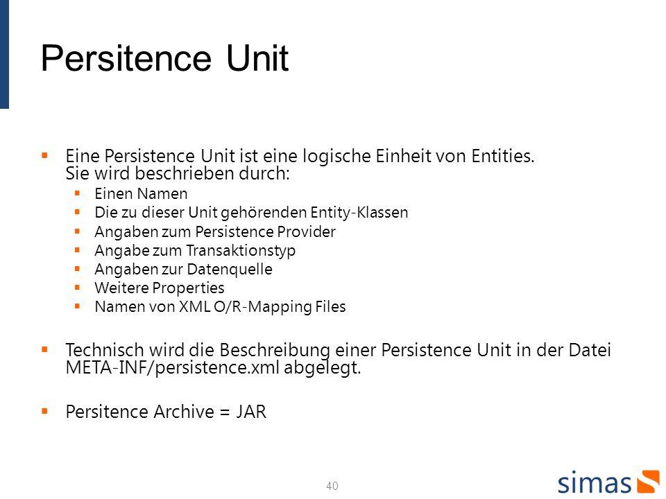 Persitence Unit Eine Persistence Unit ist eine logische Einheit von Entities. Sie wird beschrieben durch: