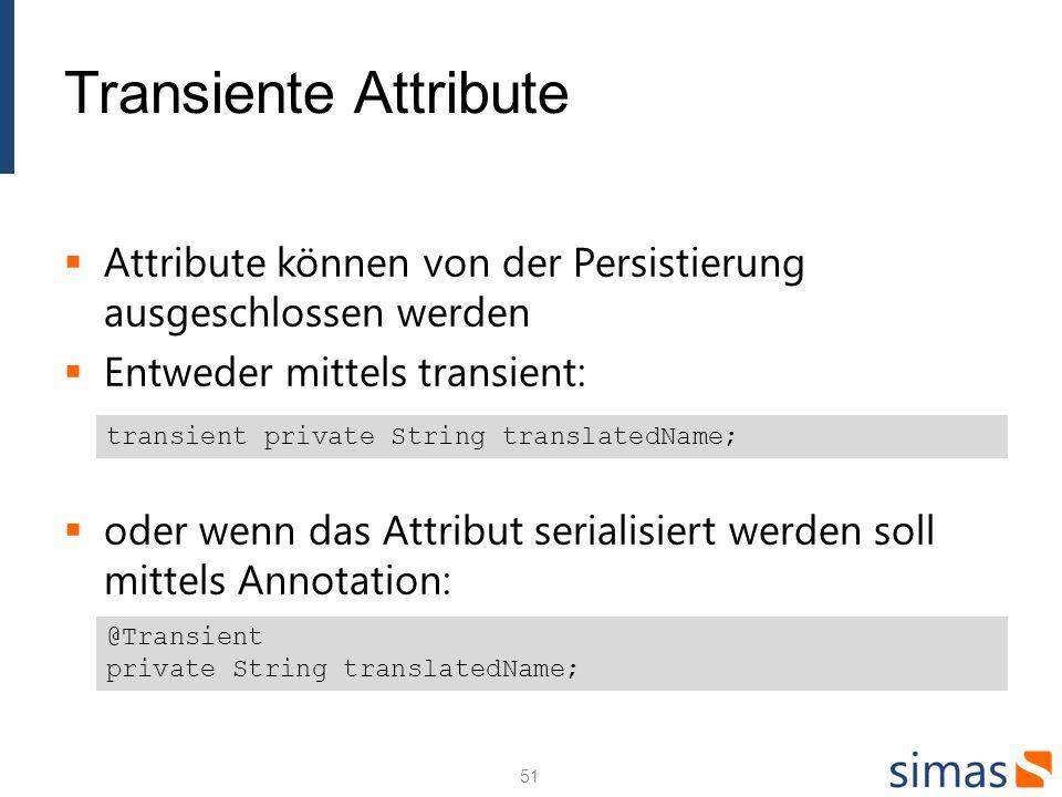 Transiente Attribute Attribute können von der Persistierung ausgeschlossen werden. Entweder mittels transient: