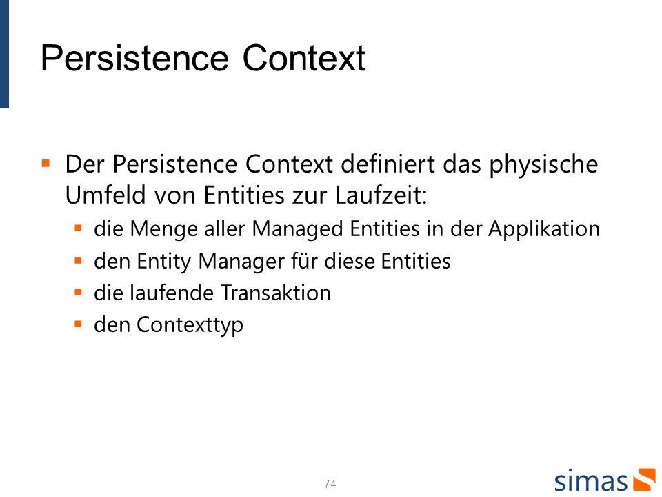 Persistence Context Der Persistence Context definiert das physische Umfeld von Entities zur Laufzeit: