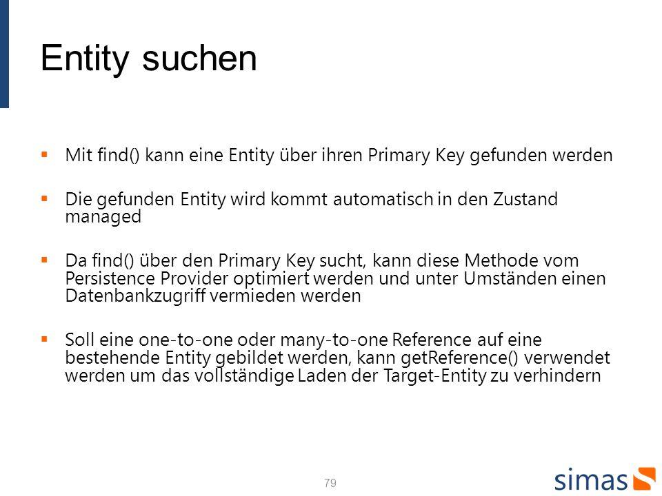 Entity suchen Mit find() kann eine Entity über ihren Primary Key gefunden werden. Die gefunden Entity wird kommt automatisch in den Zustand managed.
