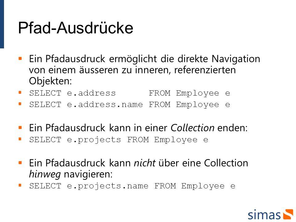 Pfad-Ausdrücke Ein Pfadausdruck ermöglicht die direkte Navigation von einem äusseren zu inneren, referenzierten Objekten: