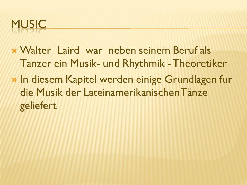 Music Walter Laird war neben seinem Beruf als Tänzer ein Musik- und Rhythmik - Theoretiker.