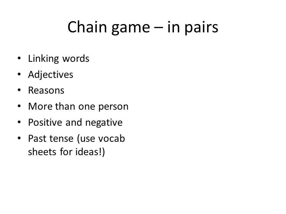 Chain game – in pairs Linking words Adjectives Reasons