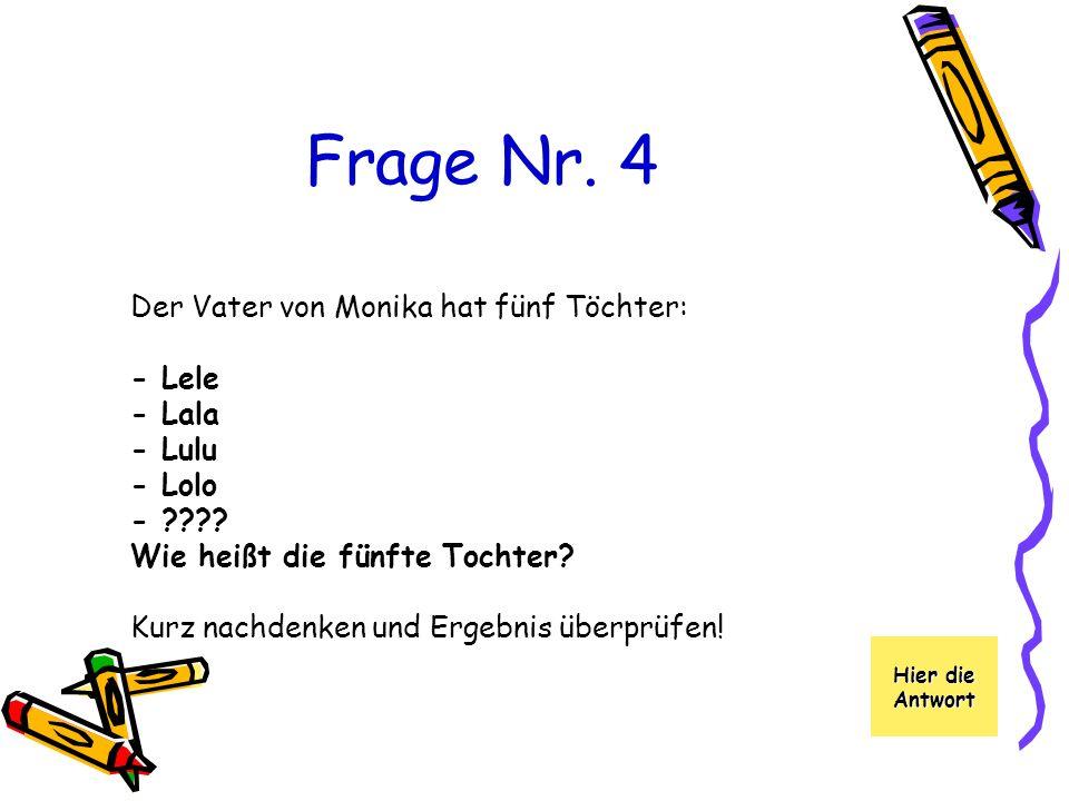 Frage Nr. 4 Der Vater von Monika hat fünf Töchter: - Lele - Lala