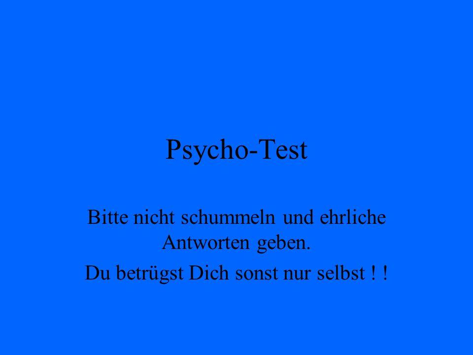 Psycho-Test Bitte nicht schummeln und ehrliche Antworten geben.