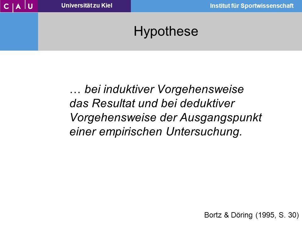 Hypothese … bei induktiver Vorgehensweise das Resultat und bei deduktiver Vorgehensweise der Ausgangspunkt einer empirischen Untersuchung.