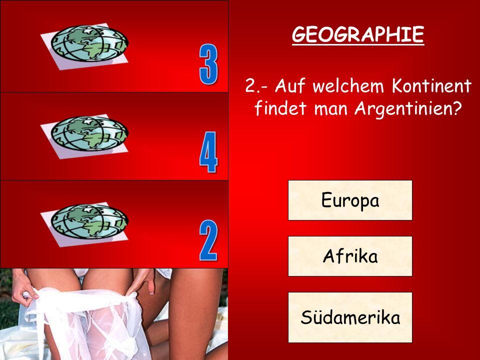 2.- Auf welchem Kontinent findet man Argentinien