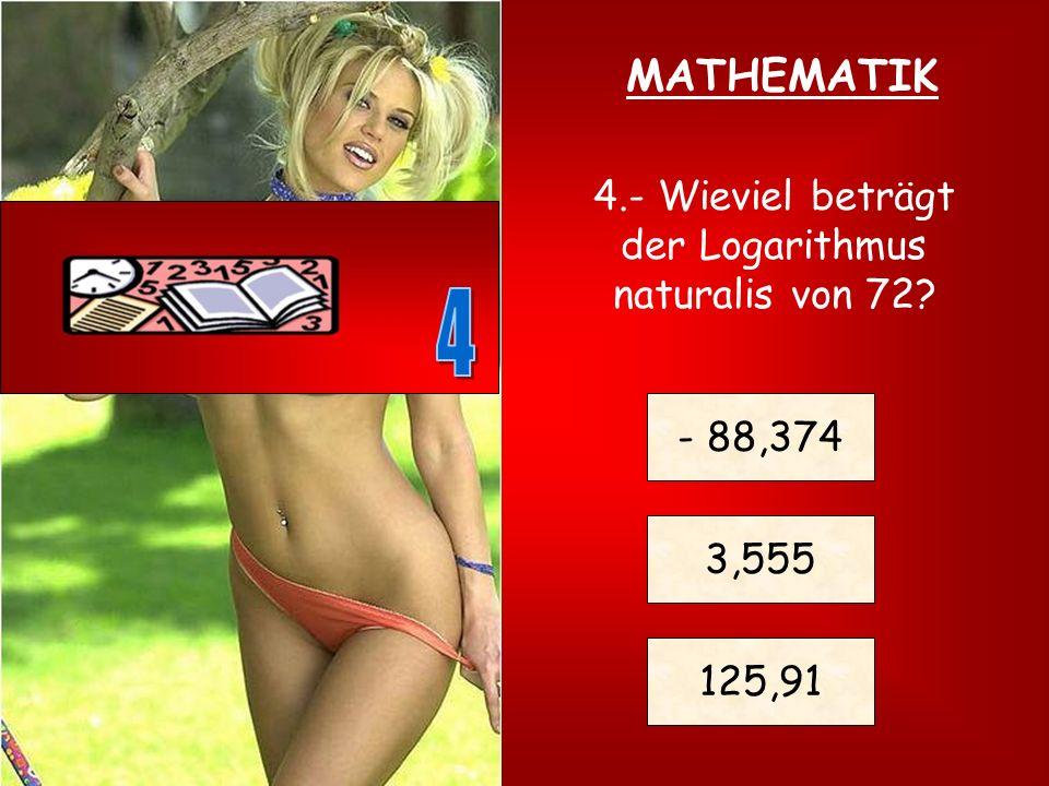 4.- Wieviel beträgt der Logarithmus naturalis von 72