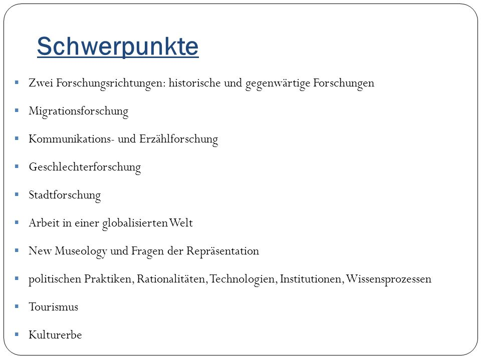 Schwerpunkte Zwei Forschungsrichtungen: historische und gegenwärtige Forschungen. Migrationsforschung.