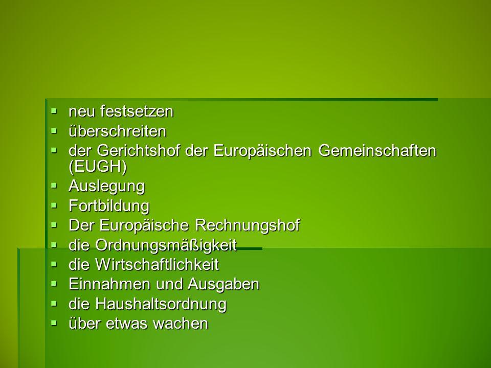 neu festsetzen überschreiten. der Gerichtshof der Europäischen Gemeinschaften (EUGH) Auslegung. Fortbildung.