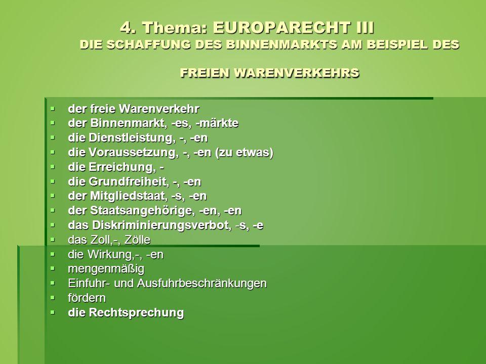 4. Thema: EUROPARECHT III DIE SCHAFFUNG DES BINNENMARKTS AM BEISPIEL DES FREIEN WARENVERKEHRS