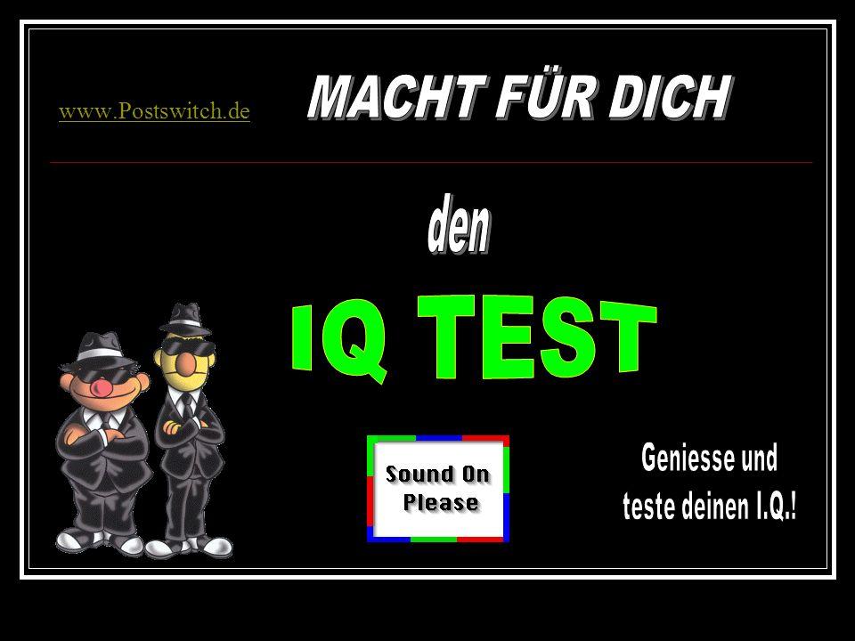 den IQ TEST MACHT FÜR DICH www.Postswitch.de Geniesse und