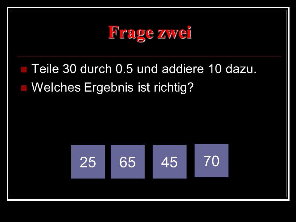 Frage zwei 25 65 45 70 Teile 30 durch 0.5 und addiere 10 dazu.