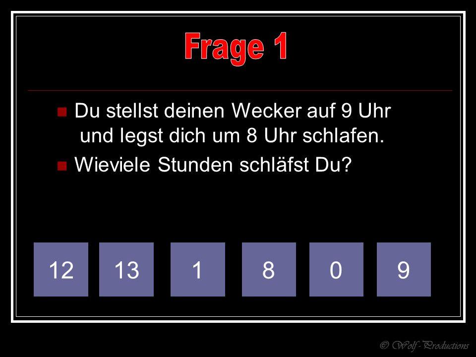 Frage 1 Du stellst deinen Wecker auf 9 Uhr und legst dich um 8 Uhr schlafen. Wieviele Stunden schläfst Du