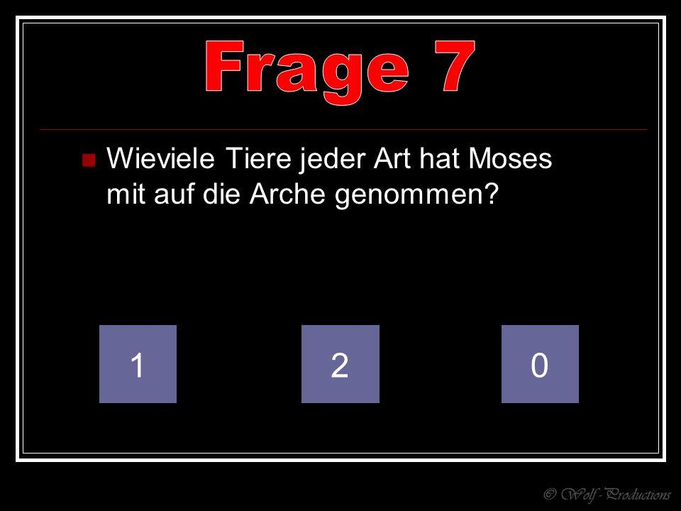 Frage 7 Wieviele Tiere jeder Art hat Moses mit auf die Arche genommen 1 2