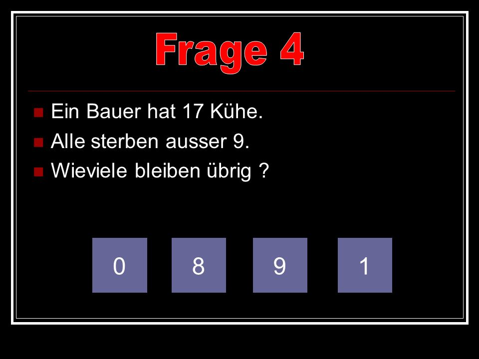 Frage 4 8 9 1 Ein Bauer hat 17 Kühe. Alle sterben ausser 9.