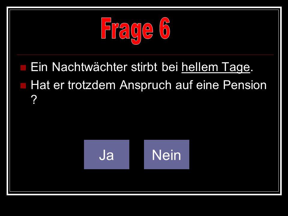 Frage 6 Ja Nein Ein Nachtwächter stirbt bei hellem Tage.