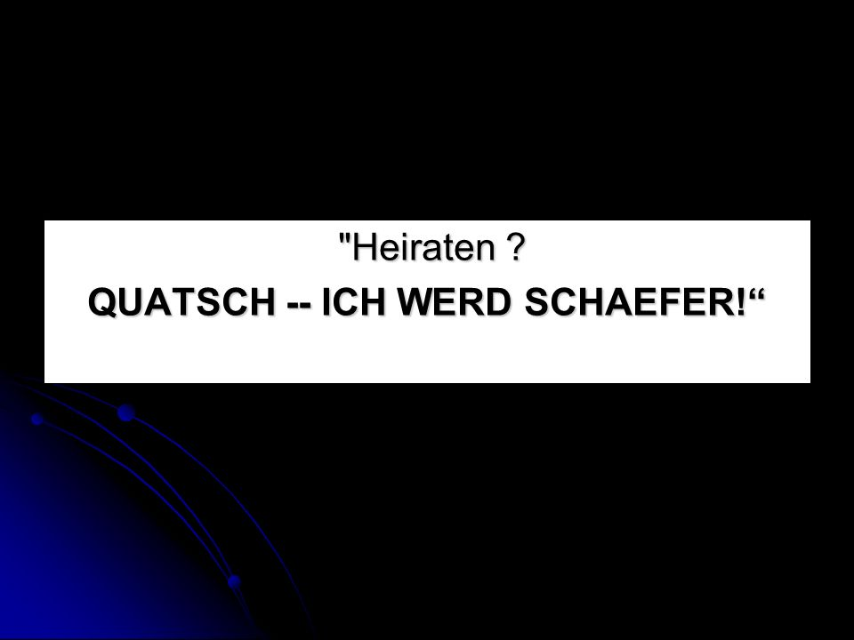 Heiraten QUATSCH -- ICH WERD SCHAEFER!