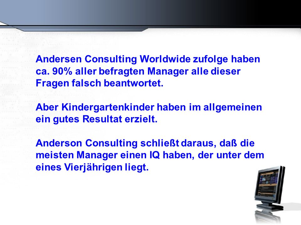 Andersen Consulting Worldwide zufolge haben ca